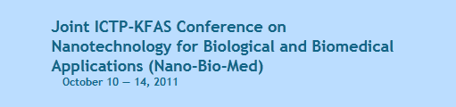 Joint ICTP-KFAS Conference on Nanotechnology for Biological and Biomedical Applications (Nano-Bio-Med) October 10 - 14, 2011